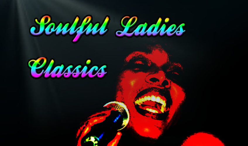 SOULFUL LADIES CLASSICS SUN & WED  8PM-10PM EST                                                                                                                                                                                                                                                                                                      WED 8PM-10PM EST