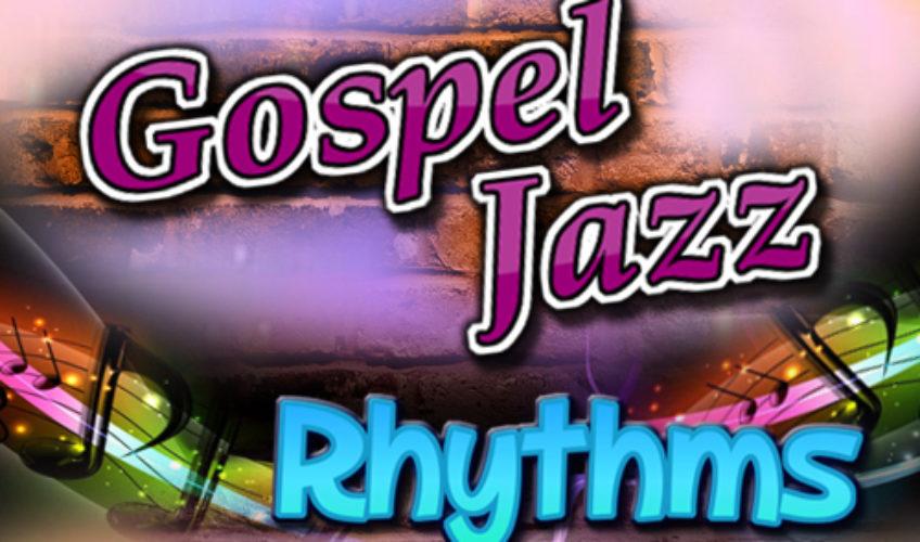 GOSPEL JAZZ RHYTHMS SUN 12-1pm EST